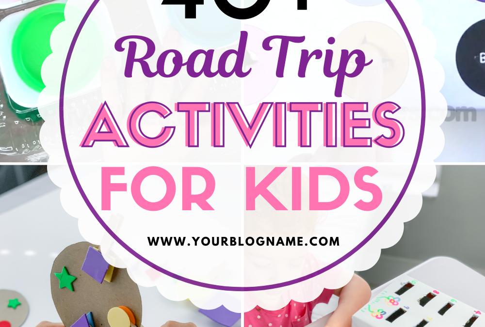 40 + Road Trip Activities for Kids